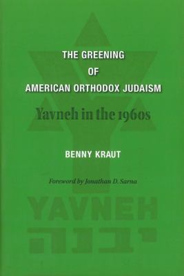 The Greening of American Orthodox Judaism: Yavneh in the Nineteen Sixties 9780878204656