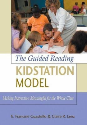 The Guided Reading Kidstation Model: Making Instruction Meaningful for the Whole Class 9780872076808