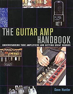 The Guitar Amp Handbook: Understanding Amplifiers and Getting Great Sounds 9780879308636