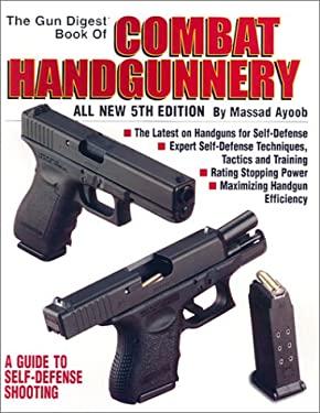 The Gun Digest Book of Combat Handgunnery Gun Digest Book of Combat Handgunnery 9780873494854