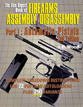 The Gun Digest Book of Firearms Assembly/Disassembly Part I - Automatic Pistols 9780873417839