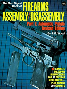 The Gun Digest Book of Firearms Assembly/Disassembly: Part I: Automatic Pistols 9780873491020