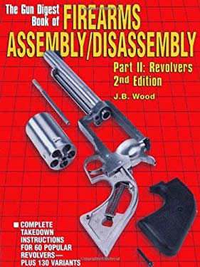 The Gun Digest Book of Firearms Assembly/Disassembly Part II - Revolvers 9780873419239