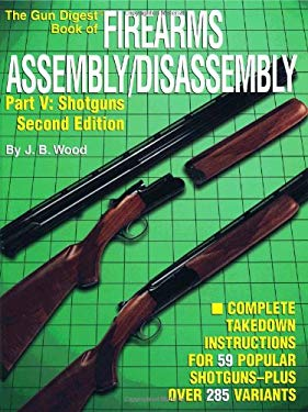 The Gun Digest Book of Firearms Assembly/Disassembly Part V - Shotguns 9780873494007
