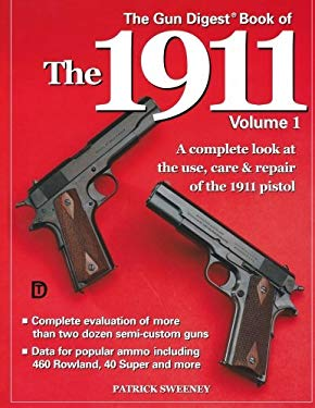The Gun Digest Book of the 1911 Gun Digest Book of the 1911 9780873492812