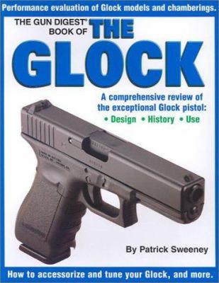The Gun Digest Book of the Glock Gun Digest Book of the Glock 9780873495585