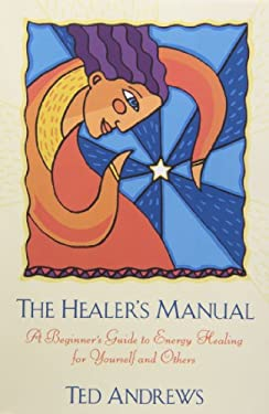 The Healer's Manual: A Beginner's Guide to Energy Therapies 9780875420073