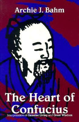 The Heart of Confucius: Interpretations of Genuine Living and Great Wisdom 9780875730219