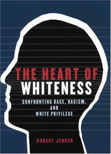The Heart of Whiteness: Confronting Race, Racism, and White Privilege 9780872864498