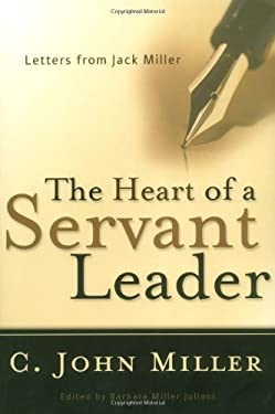 The Heart of a Servant Leader: Letters from Jack Miller 9780875527154