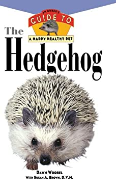 The Hedgehog: An Owner's Guide to a Happy Healthy Pet 9780876055014