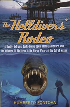 The Helldivers' Rodeo: A Deadly, Extreme, Spearfishing Adventure Amid the Offshore Oil Platforms in the Murky Waters of the Gulf of Mexico 9780871319364