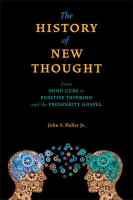 The History of New Thought: From Mind Cure to Positive Thinking and the Prosperity Gospel 9780877853480