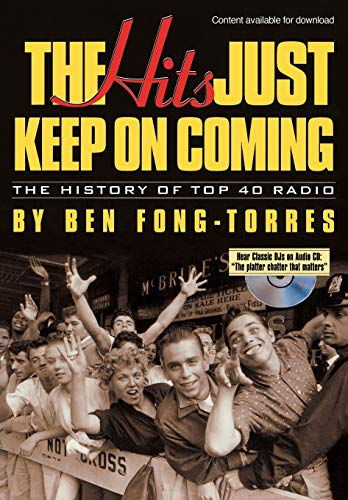 The Hits Just Keep on Coming: The History of Top 40 Radio [With CD] 9780879306649
