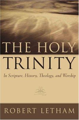 The Holy Trinity: In Scripture, History, Theology, and Worship 9780875520001