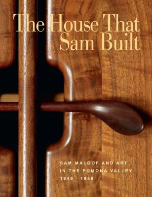The House That Sam Built: Sam Maloof and Art in the Pomona Valley, 1945-1985 9780873282468