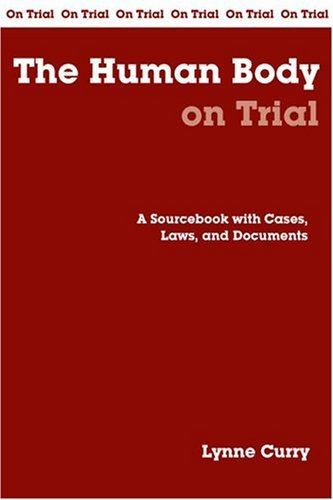 The Human Body on Trial: A Handbook with Cases, Laws, and Documents 9780872207387