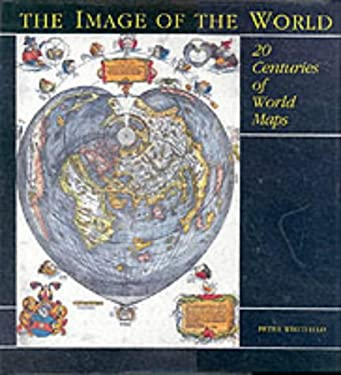 The Image of the World: 20 Centuries of World Maps 9780876540800