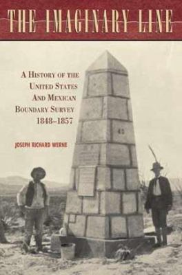 The Imaginary Line: A History of the United States and Mexican Boundary Survey, 1848-1857 9780875653389