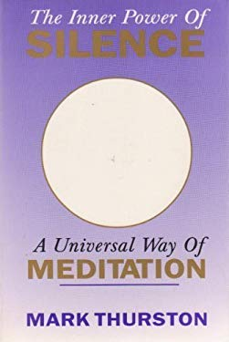 The Inner Power of Silence: A Universal Way of Meditation 9780876043646