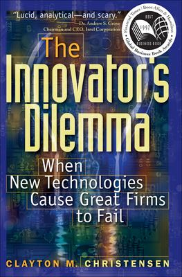 The Innovator's Dilemma: When New Technologies Cause Great Firms to Fall 9780875845852