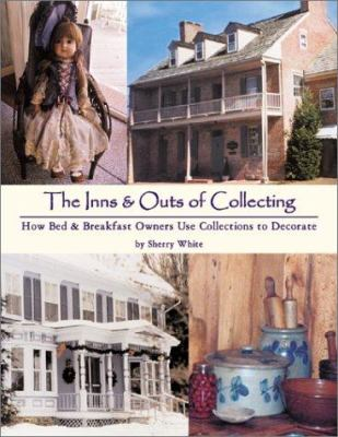 The Inns & Outs of Collecting: How Bed & Breakfast Owners Use Collections to Decorate 9780875886435