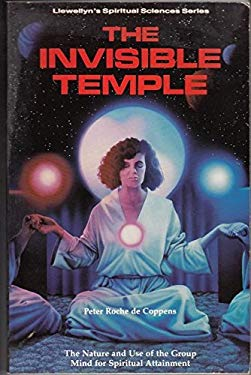 The Invisible Temple the Invisible Temple: The Nature and Use of the Group Mind for Spiritual Attainmenthe Nature and Use of the Group Mind for Spirit 9780875426761