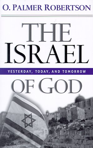 The Israel of God: Yesterday, Today, and Tomorrow 9780875523989