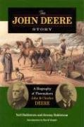 The John Deere Story the John Deere Story the John Deere Story: A Biography of Plowmakers John and Charles Deere a Biography of Plowmakers John and Ch 9780875803364