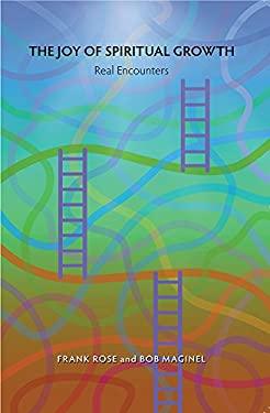 The Joy of Spiritual Growth: Real Encounters 9780877853848