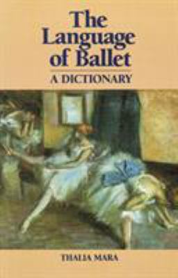 The Language of Ballet: A Dictionary 9780871270375