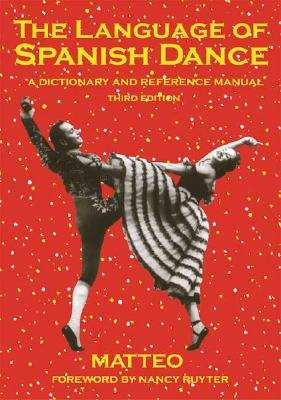 The Language of Spanish Dance: A Dictionary and Reference Manual 9780871272560