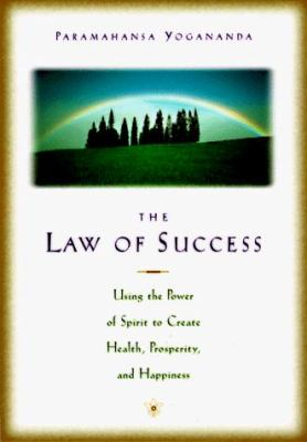 The Law of Success: Using the Power of Spirit to Create Health, Prosperity, and Happiness 9780876121566