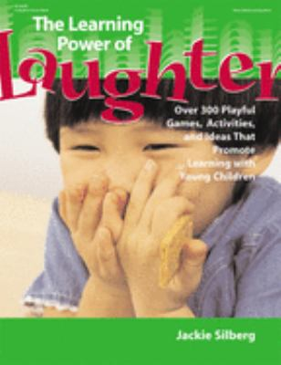 The Learning Power of Laughter: Over 300 Playful Games and Activities That Promote Learning with Young Children 9780876592687