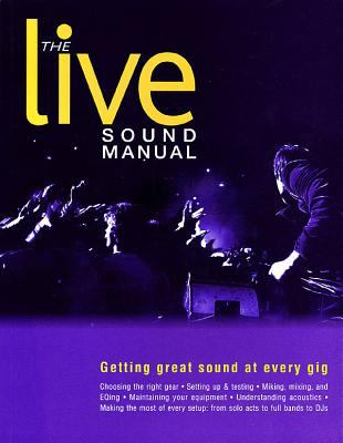 The Live Sound Manual: Getting Great Sound at Every Gig 9780879306991