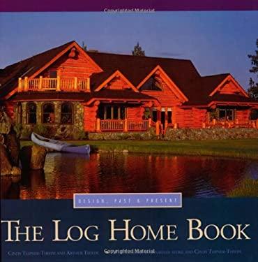 The Log Home Book: Design, Past & Present 9780879056711