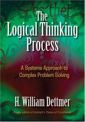 The Logical Thinking Process: A Systems Approach to Complex Problem Solving 9780873897235