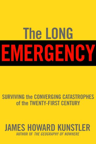 The Long Emergency: Surviving the Converging Catastrophes of the Twenty-First Century 9780871138880