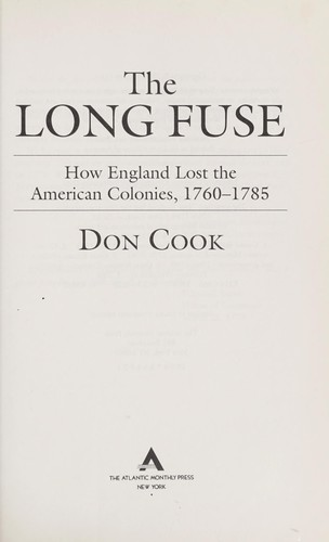 Long Fuse : How England Lost the American Colonies, 1760-1785