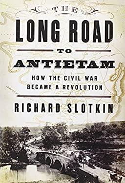The Long Road to Antietam: How the Civil War Became a Revolution 9780871404114