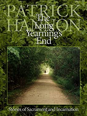 The Long Yearning's End: Stories of Sacrament and Incarnation 9780879464035