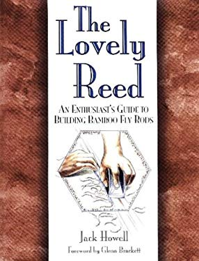 The Lovely Reed: An Enthusiast's Guide to Building Bamboo Fly Rods 9780871088680
