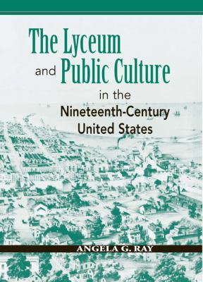 The Lyceum and Public Culture in the Nineteenth-Century United States 9780870137440