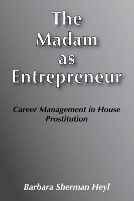 The Madam as Entrepreneur: Career Management in House Prostitution 9780878552115