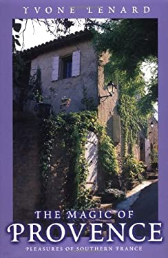 The Magic of Provence: Pleasures of Southern France 9780871272126