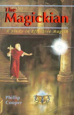 The Magickian: A Study in Effective Magick 9780877287773