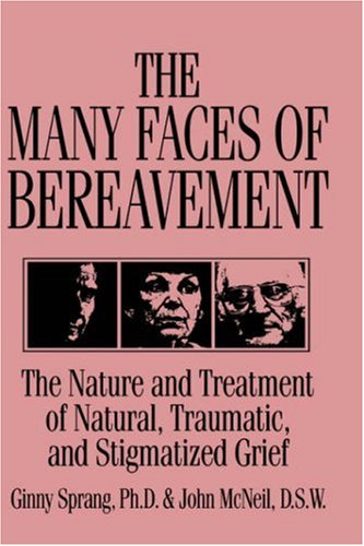 The Many Faces of Bereavement: The Nature and Treatment of Natural Traumatic and Stigmatized Grief 9780876307564