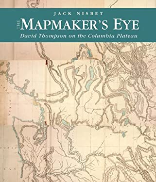The Mapmaker's Eye: David Thompson on the Columbia Plateau 9780874222852