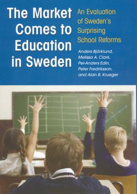 The Market Comes to Education in Sweden: An Evaluation of Sweden's Surprising School Reforms 9780871541406