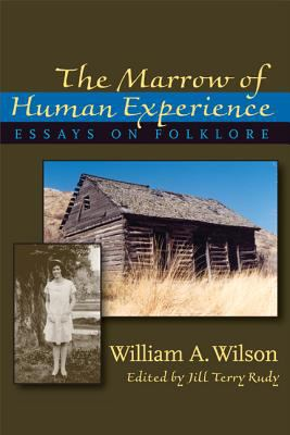 The Marrow of Human Experience: Essays on Folklore 9780874216530